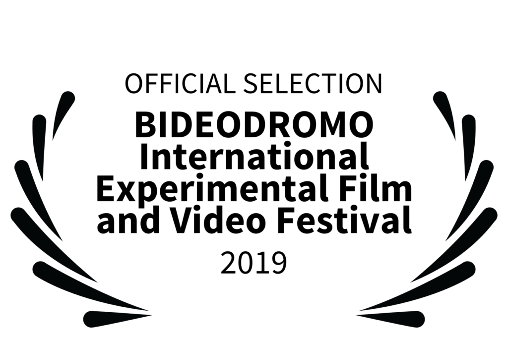 OFFICIAL SELECTION - BIDEODROMO International Experimental Film and Video Festival - 2019
